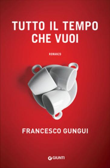 Tutto il tempo che vuoi - Francesco Gungui | Kritjur.org