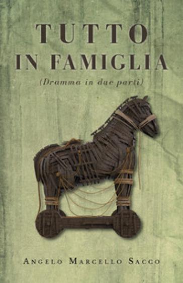 Tutto in famiglia - Angelo Marcello Sacco  