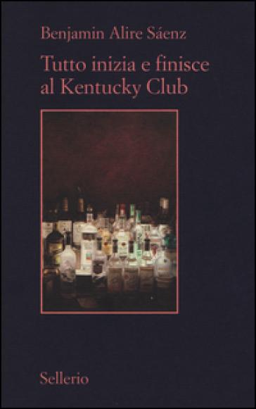 Tutto inizia e finisce al Kentucky Club - Benjamin Alire Saenz |