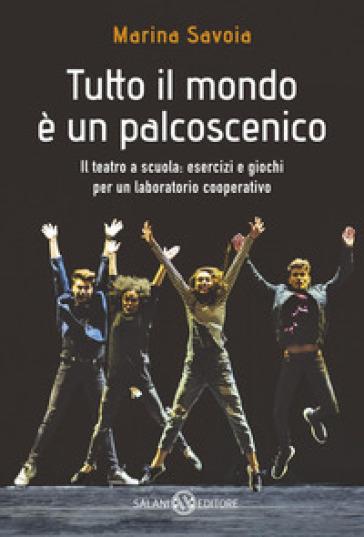 Tutto il mondo è un palcoscenico. Il teatro a scuola: esercizi e giochi per un laboratorio cooperativo - Marina Savoia pdf epub