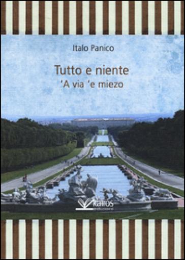 Tutto e niente. 'A via 'e miezo - Italo Panico | Kritjur.org