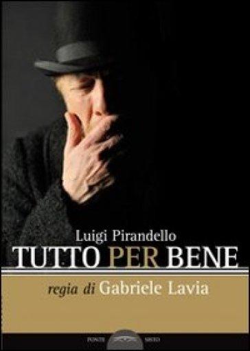Tutto per bene - Luigi Pirandello |