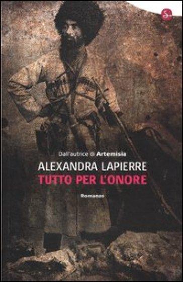 Tutto per l'onore - Alexandra Lapierre |