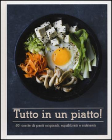 Tutto in un piatto! 60 ricette di pasti originali, equilibrati e nutrienti - M. Sala  