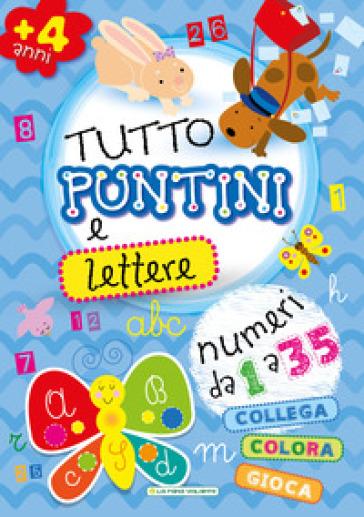 Tutto puntini e lettere. Ediz. illustrata