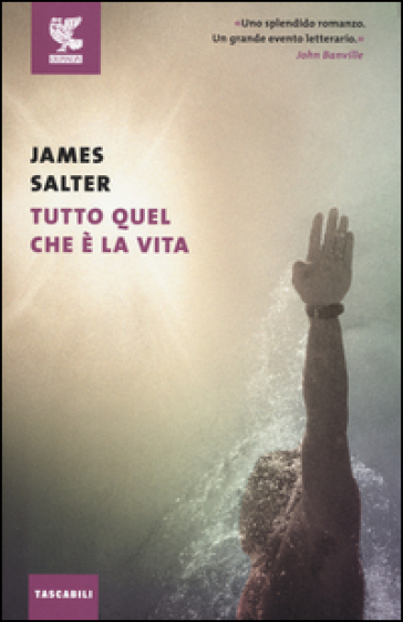 Tutto quel che è la vita - James Salter  