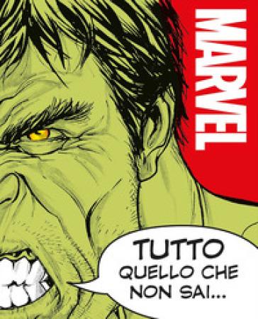 Tutto quello che non sai su Marvel. Enciclopedia dei personaggi