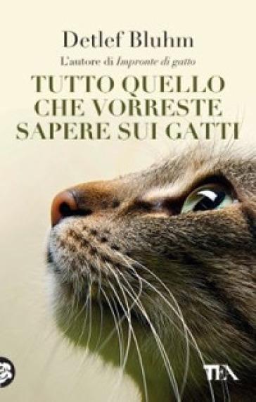 Tutto quello che vorreste sapere sui gatti - Detlef Bluhm  