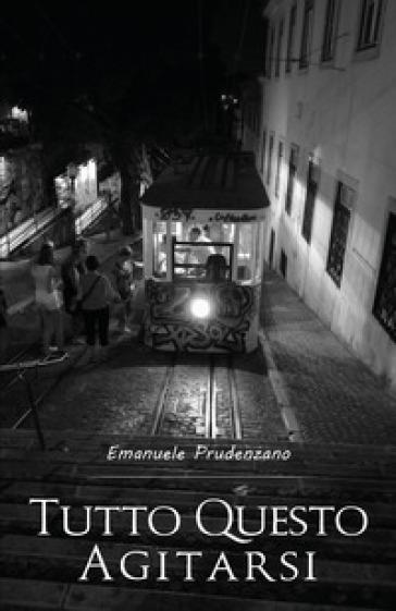 Tutto questo agitarsi - Emanuele Prudenzano |
