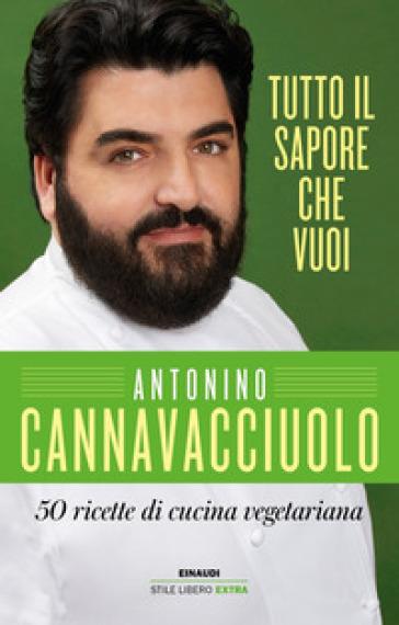 Tutto il sapore che vuoi. 50 ricette di cucina vegetariana - Antonino Cannavacciuolo pdf epub