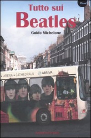 Tutto sui Beatles - Guido Michelone |