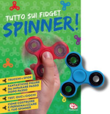 Tutto sui fidget spinner! Con Gioco -  pdf epub