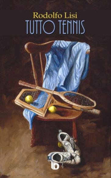 Tutto tennis - Rodolfo Lisi |