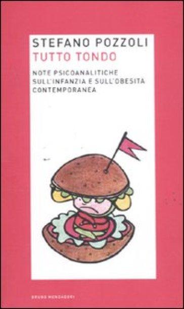 Tutto tondo. Note psicoanalitiche sull'infanzia e sull'obesità contemporanea - Stefano Pozzoli | Rochesterscifianimecon.com