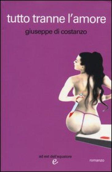 Tutto tranne l'amore - Giuseppe Di Costanzo |