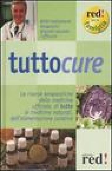 Tuttocure. Le risorse terapeutiche della medicina ufficiale, di tutte le medicine naturali, dell'alimentazione curativa