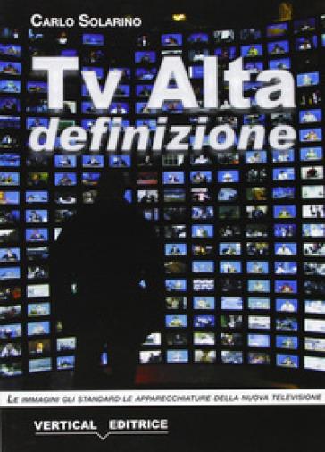 Tv alta definizione. Le immagini, gli standard, le apparecchiature