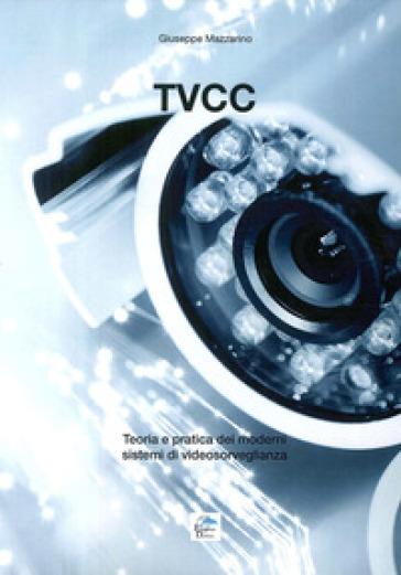 Tvcc. Teoria e pratica dei moderni sistemi di videosorveglianza - Giuseppe Mazzarino | Ericsfund.org
