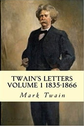 Twain s Letters Volume 1 1835-1866
