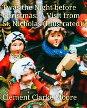 Twas the Night before Christmas: A Visit from St. Nicholas (Illustrated)