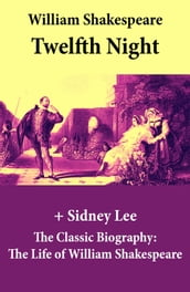 Twelfth Night (The Unabridged Play) + The Classic Biography: The Life of William Shakespeare