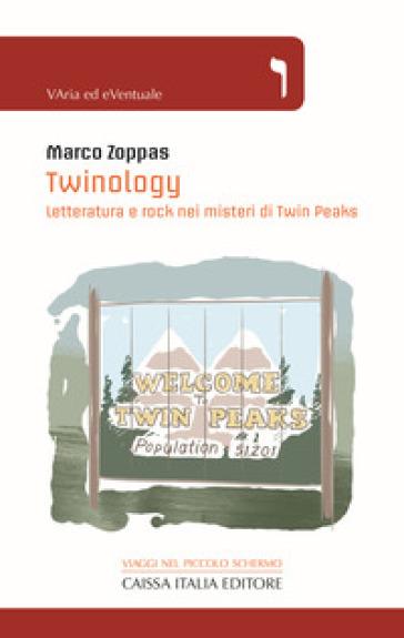 Twinology. Letteratura e rock nei misteri di Twin Peaks - Marco Zoppas pdf epub