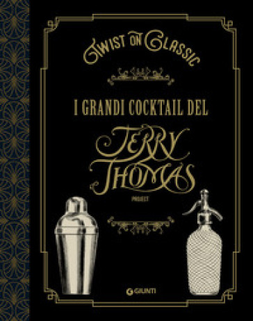 Twist on classic. I grandi cocktail del Jerry Thomas Project - Jerry Thomas Project |
