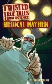 Twisted True Tales from Science: Medical Mayhem