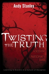 Twisting the Truth Participant s Guide