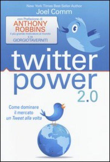 Twitter power 2.0. Come dominare il mercato un Tweet alla volta - Joel Comm |