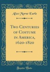 Two Centuries of Costume in America, 1620-1820 (Classic Reprint)