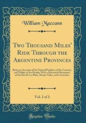 Two Thousand Miles  Ride Through the Argentine Provinces, Vol. 2 of 2