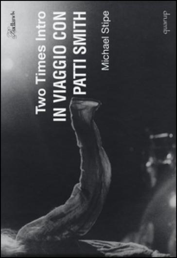 Two times intro. In viaggio con Patti Smith - Michael Stipe | Rochesterscifianimecon.com