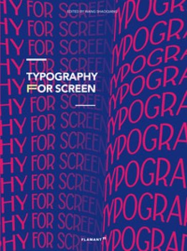Typography for screen. Type in motion. Ediz. illustrata