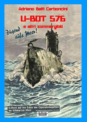 U-BOT 576 e altri sommergibili - Adriano Betti Carboncini | Rochesterscifianimecon.com