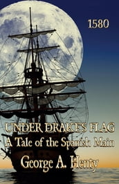 UNDER DRAKE S FLAG: A Tale of the Spanish Main [Annotated]