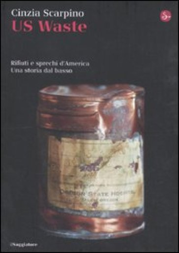 US waste. Rifiuti e sprechi d'America. Una storia dal basso - Cinzia Scarpino | Thecosgala.com