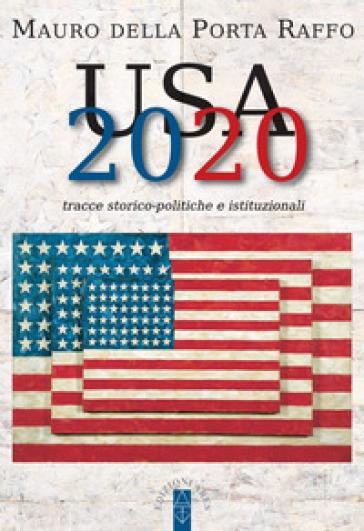 USA 2020. Tracce storico-politiche & istituzionali - Mauro Della Porta Raffo |