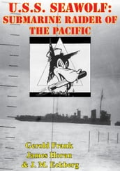 U.S.S. Seawolf: Submarine Raider Of The Pacific [Illustrated Edition]