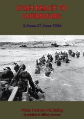 UTAH BEACH TO CHERBOURG - 6-27 JUNE 1944 [Illustrated Edition]