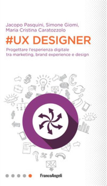 #UX Designer. Progettare l'esperienza digitale tra marketing, brand experience e design - Simone Giomi | Jonathanterrington.com