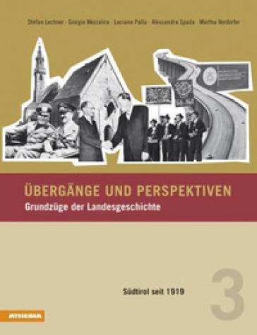 Ubergange und Perspektiven. Grundzuge der Landesgeschichte Sudtirol seit 1919. 3. - Stefan Lechner  