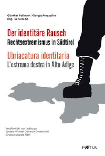 Ubriacatura identitaria. L'estrema destra in Alto Adige-Der identitare. Rechtsextremismus in Sudtirol - Giorgio Mezzalira |