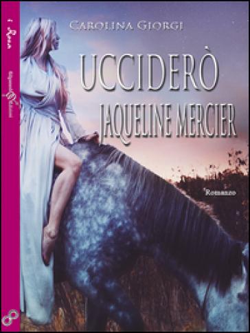 Ucciderò Jaqueline Mercier - Carolina Giorgi pdf epub