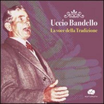 Uccio Bandello. La voce della tradizione. Con CD Audio - L. Chiriatti | Rochesterscifianimecon.com