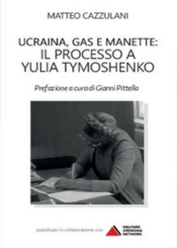 Ucraina, gas e manette. Il processo a Yulia Tymoshenko - Matteo Cazzulani |