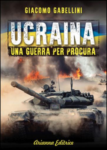 Ucraina. Una guerra per procura - Giacomo Gabellini   Kritjur.org