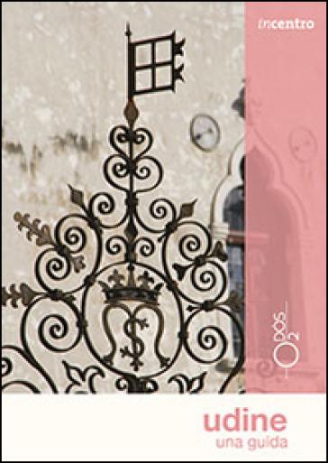 Udine. Una guida - Elena Commessatti | Rochesterscifianimecon.com