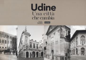 Udine. Una città che cambia. Ediz. illustrata - Renato Bosa   Rochesterscifianimecon.com