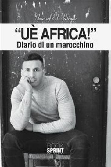 «Uè Africa!» Diario di un marocchino - Youssef El Hirnou  